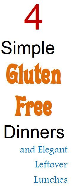 4 simple gluten free dinners and elegant leftover lunches
